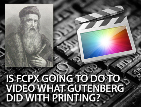 Is Final Cut Pro X going to do to video what Gutenberg did with printing?   Videography   Scoop.it