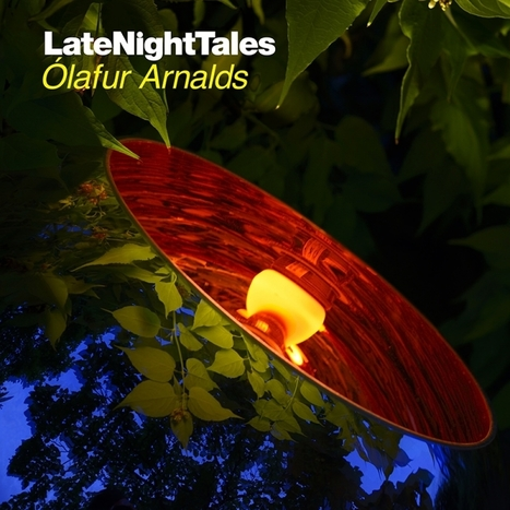 ALBUM. Late Night Tales, by Ólafur Arnalds — | ElectronicMusic | Scoop.it