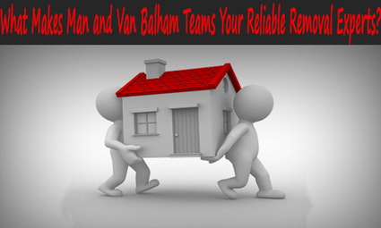 What Makes Man and Van Balham Teams your Reliable Removal Experts? | Removal Services | Scoop.it