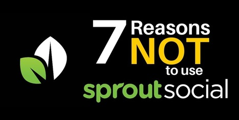 7 Reasons NOT to use Sprout Social | Seriously Social News | Scoop.it