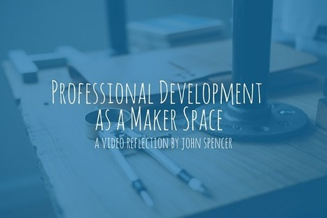 Professional Development as a Maker Space | John Spencer | STEM | Scoop.it