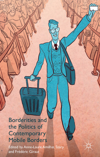 Borderities and the Politics of Contemporary Mobile Borders - Anne Laure Amilhat Szary - Frédéric Giraut - Palgrave Macmillan | New Books | Scoop.it