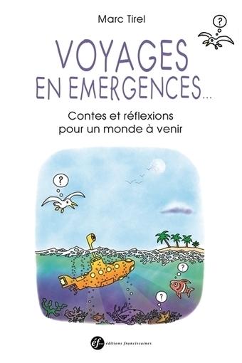 Voyages en émergences... contes et réflexions pour un monde à venir -  Marc Tirel | Nouveaux paradigmes | Scoop.it