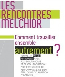 Les Rencontres Melchior : travaillons mieux, ensemble ! - Zevillage : télétravail, coworking et nouvelles formes de travail | Travailler autrement | Scoop.it
