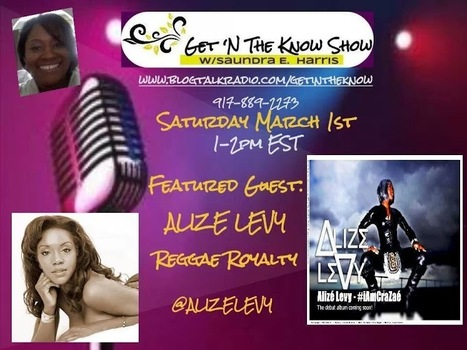 Reggae Royalty @AlizeLevy joins GET 'N THE KNOW with SAUNDRA,March 1st, 1pm est,10am pst | Entertainment Industry | Scoop.it