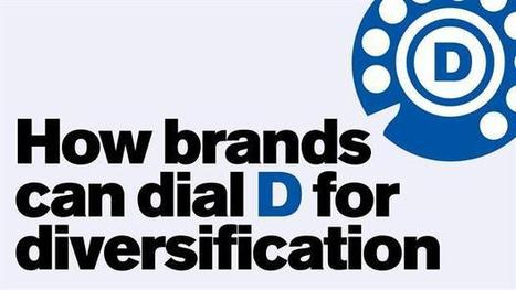 How brands can dial D for diversification | Marketing Magazine | TV & Entertainment Marketing & Brands Insights | Scoop.it