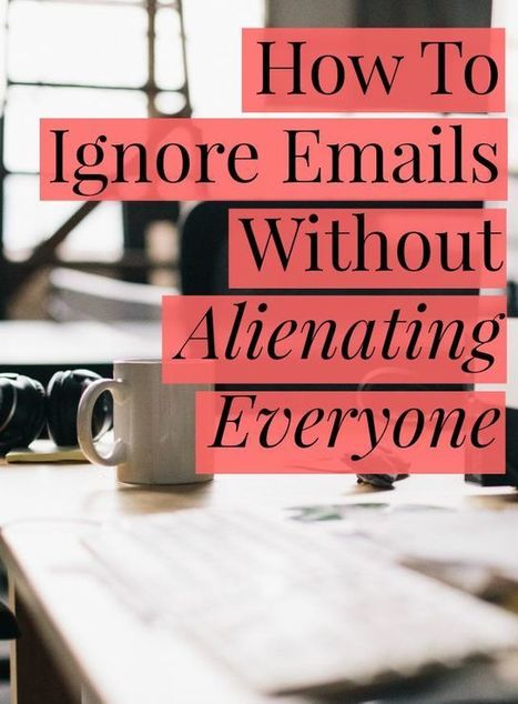 How To Ignore Emails Without Alienating Everyone - Sarah Von Bargen | Thinking, Learning, and Laughing | Scoop.it