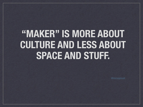 Maker is a Culture, Not a Space | iPads, MakerEd and More  in Education | Scoop.it