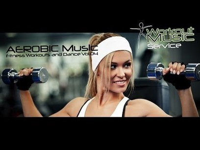 AEROBIC Music - Fitness Workouts and Dance Vol.04   Latest Fitness Trends   Scoop.it