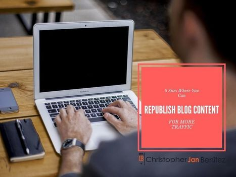 5 Sites Where You Can Republish Blog Content for More Traffic | Content Marketing | Scoop.it
