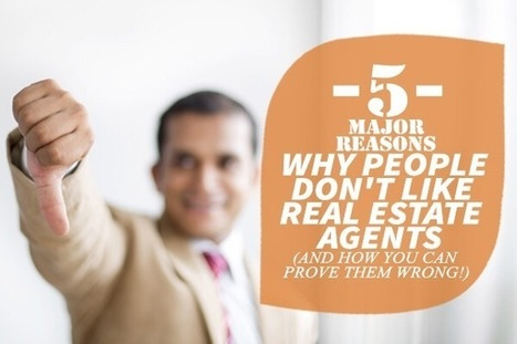 5 Top Reasons Why Real Estate Agents Aren't Liked | Real Estate | Scoop.it