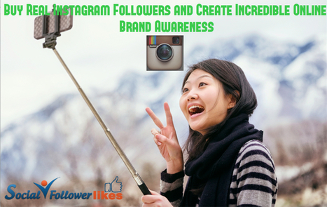 Buy Real Instagram Followers and Create Incredible Online Brand Awareness | Social Media Marketing | Scoop.it