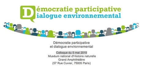 Démocratie participative et DIALOGUE environnemental: Colloque du 5 mai 2015 | actions de concertation citoyenne | Scoop.it