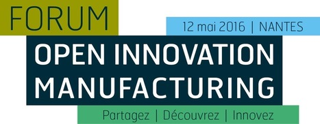 EVENEMENTS // 1er Forum Open Innovation Manufacturing à Nantes | Innovation - Transfert de technologies | Scoop.it
