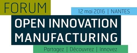 EVENEMENTS // 1er Forum Open Innovation Manufacturing à Nantes | Innovation - Transfert de technologies | Scoop.it