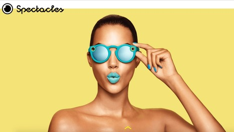 With Spectacles, Snap Inc. eyes augmented reality future, raw reality present | Go Social Media | Scoop.it