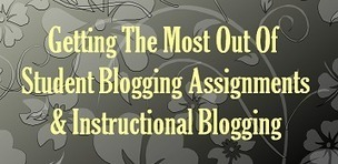 Getting The Most Out Of Student Blogging Assignments And Instructional Blogging | Emerging Education Technology | iPads in EdTech | Scoop.it