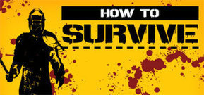 Jeux video: How to Survive arrive sur Wii U, XBLA, PC online ! | cotentin-webradio jeux video (XBOX360,PS3,WII U,PSP,PC) | Scoop.it