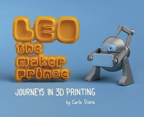 MAKE's 3D Printing Book for Kids: LEO the Maker Prince | Impression 3D, Hacker Spaces, FabLab & Co. | Scoop.it