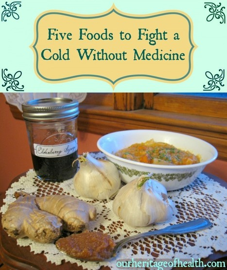5 Foods to Fight a Cold Without Medicine - Our Heritage of Health | Beat Allergic Rhinitis and Allergies Naturally | Scoop.it