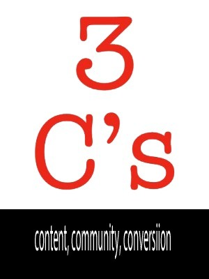 Internet Marketing's 3Cs: Content, Community, Conversion - Curatti | Marketing Revolution | Scoop.it