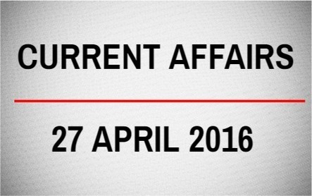 Current Affairs for 27 April 2016 - Daily Jankari - Current Affairs | Daily jankari | Scoop.it
