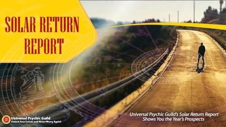 Universal Psychic Guild's Solar Return Report Shows You the Year's Prospects | Psychic, Astrology and Spiritual Scoop | Scoop.it
