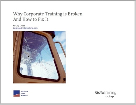 Internet Time Blog : Why Corporate Training is Broken And How to Fix It | ElegantLearning | Scoop.it
