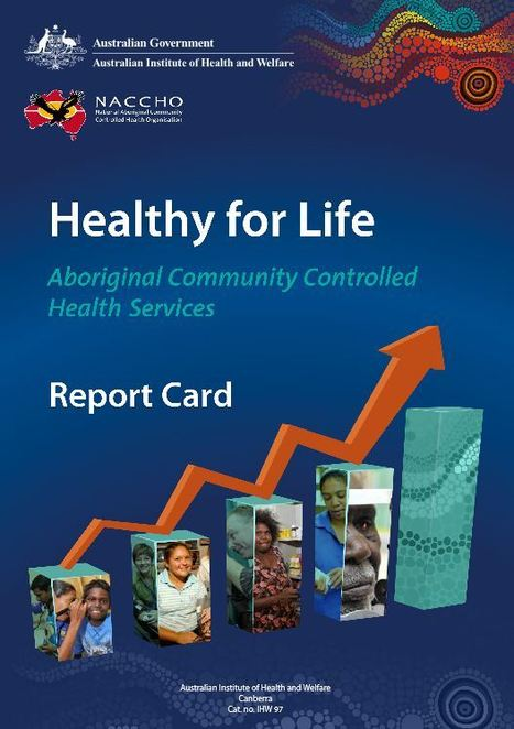 Healthy for life - Aboriginal community controlled health services: report card | Aboriginal Health | Scoop.it
