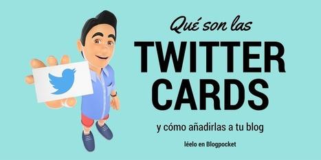 Qué son las Twitter Cards y cómo añadirlas a tu blog - Blogpocket | Social Media | Scoop.it