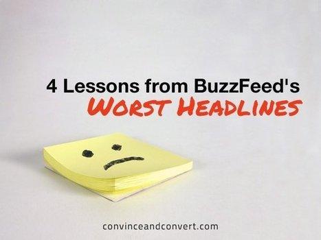 4 Lessons from BuzzFeed's Worst Headlines | Convince and Convert: Social Media Strategy and Content Marketing Strategy | Redaccion de contenidos, artículos seleccionados por Eva Sanagustin | Scoop.it