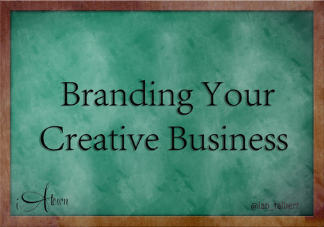 Branding Your Creative Business for Success - The iATown Blog | Social Media Marketing | Scoop.it