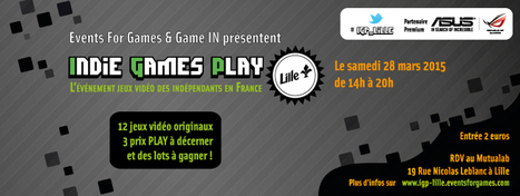 Indie Games Play LILLE, le 28 mars | Events for Games | Indie Games Play | Scoop.it