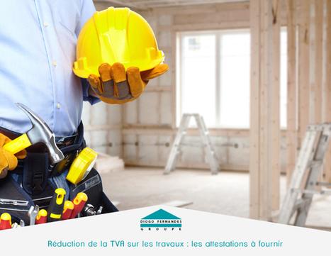TVA à taux réduit sur les travaux : les attestations à fournir | Les actualités du Groupe Diogo Fernandes | Scoop.it