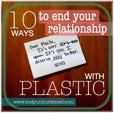 Dear plastic, it's over: 10 ways to end your relationship with plastic | L'isola del Bio | Scoop.it