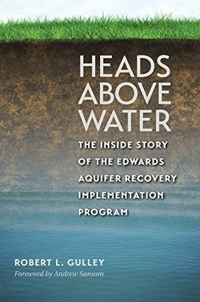 Heads above Water: The Inside Story of the Edwards Aquifer Recovery Implementation Program (Kathie and Ed Cox Jr. Books on Conservation Leadership, sponsored by The Meadows) | San Marcos River | Scoop.it