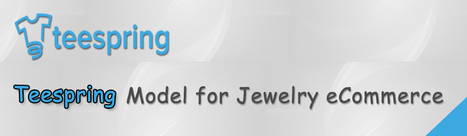 Jewelry Design eCommerce The Teespring Model   E-commerce for Diamond & jewelry industry   Scoop.it