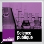 Science publique - Podcast - France Culture | Enseignement, Recherche et médiation scientifique | Scoop.it