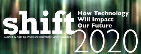 Shift 2020 Predicts Technology's Advancement this Decade - The Next Web | creative media industry | Scoop.it