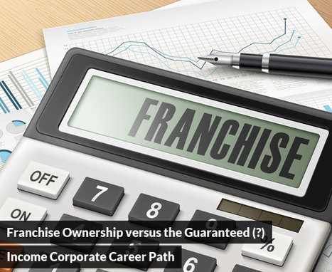 Franchise Ownership versus the Guaranteed (?) Income Corporate Career Path? | Best Franchise Opportunities Canada | Scoop.it