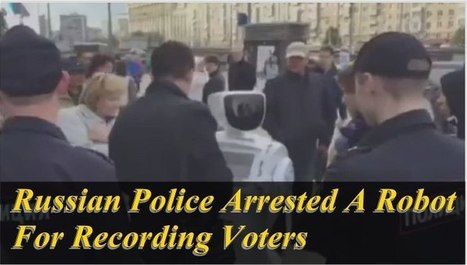 Russian Police Arrested A Robot For Recording Voters | HOMECOMPUTECH | Scoop.it