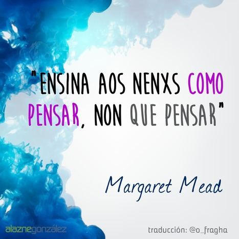 """Children must be taught how to think, not what to think."" – Margaret Mead. ENG/ESP/EUS/CAT/GAL 