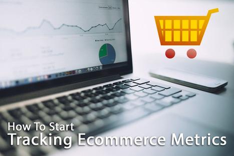 Getting Started: Essential E-Commerce Metrics to Track | Website Design & Website Marketing | Scoop.it
