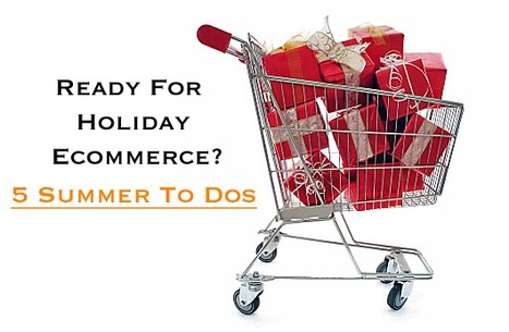 Ready For Holiday 2014 Ecommerce? 5 Summer To Dos | Design Revolution | Scoop.it
