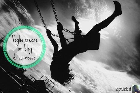 Come creare un blog di successo? Il segreto è... - APclick   Come fare blogging   Scoop.it