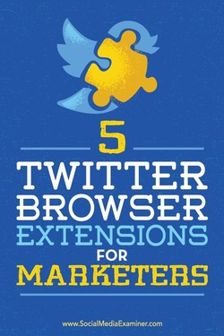 5 Twitter Browser Extensions for Marketers : Social Media Examiner | The MarTech Digest | Scoop.it