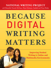 What Is Digital Writing and Why Does It Matter? - National Writing Project | Developing Writers | Scoop.it