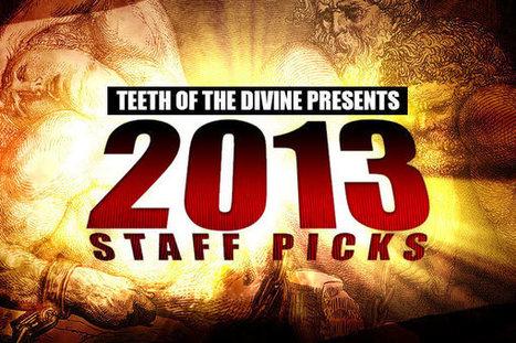 TeethoftheDivine Staff Picks for 2013!!! « Teeth of the Divine | 2013 Music Links | Scoop.it