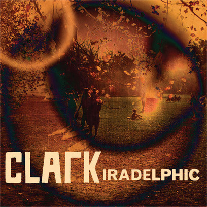 Clark - Iradelphic (Warp) | Electronica, IDM and Glitch | Scoop.it