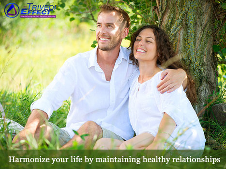 Healthy relationships are priceless - strengthen them with The Trivedi Effect® | Mahendra Kumar Trivedi | Scoop.it